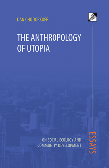 Cover for Dan Chodorkoff's Anthropology of Utopia