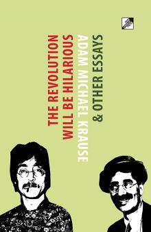 "Cover image of ""The Revolution Will Be Hilarious & Other Essays"" by Adam Michael Krause"
